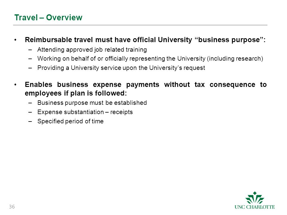 """Travel – Overview Reimbursable travel must have official University """"business purpose"""": –Attending approved job related training –Working on behalf of"""