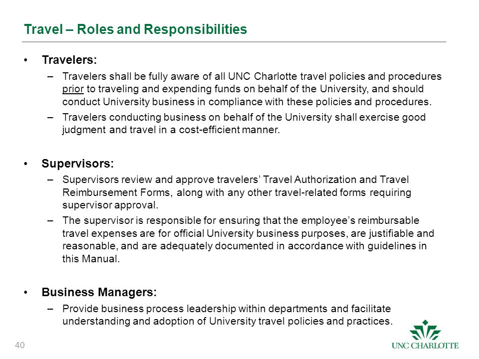 Travel – Roles and Responsibilities Travelers: –Travelers shall be fully aware of all UNC Charlotte travel policies and procedures prior to traveling