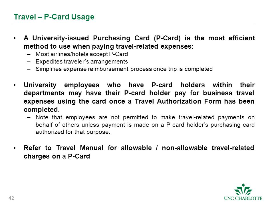 Travel – P-Card Usage A University-issued Purchasing Card (P-Card) is the most efficient method to use when paying travel-related expenses: –Most airl