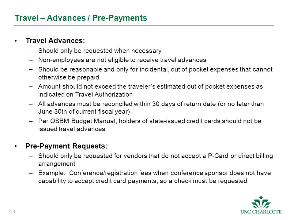 Travel – Advances / Pre-Payments Travel Advances: –Should only be requested when necessary –Non-employees are not eligible to receive travel advances