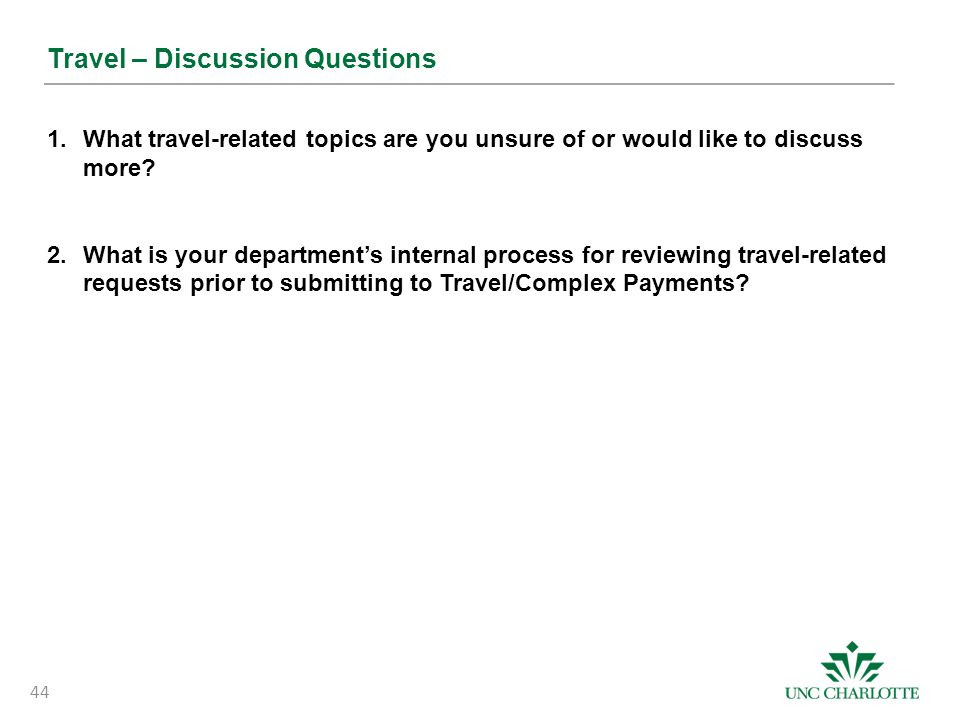 Travel – Discussion Questions 1.What travel-related topics are you unsure of or would like to discuss more? 2.What is your department's internal proce