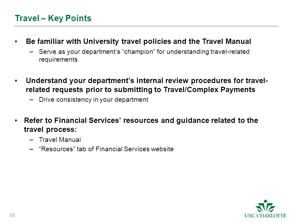 """Travel – Key Points Be familiar with University travel policies and the Travel Manual –Serve as your department's """"champion"""" for understanding travel-"""