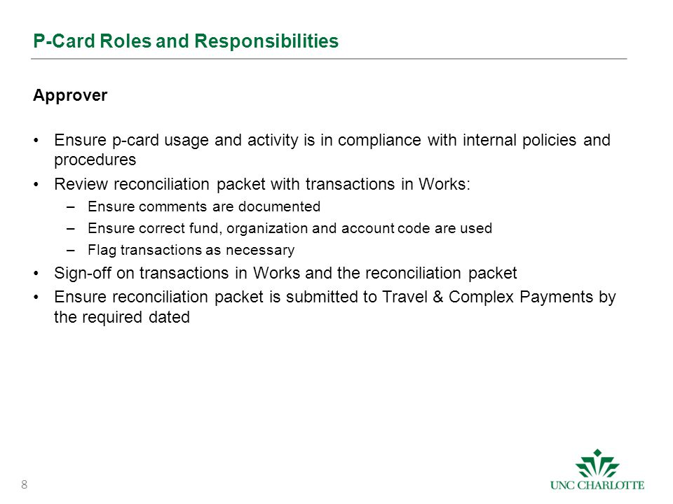 P-Card Roles and Responsibilities Approver Ensure p-card usage and activity is in compliance with internal policies and procedures Review reconciliati