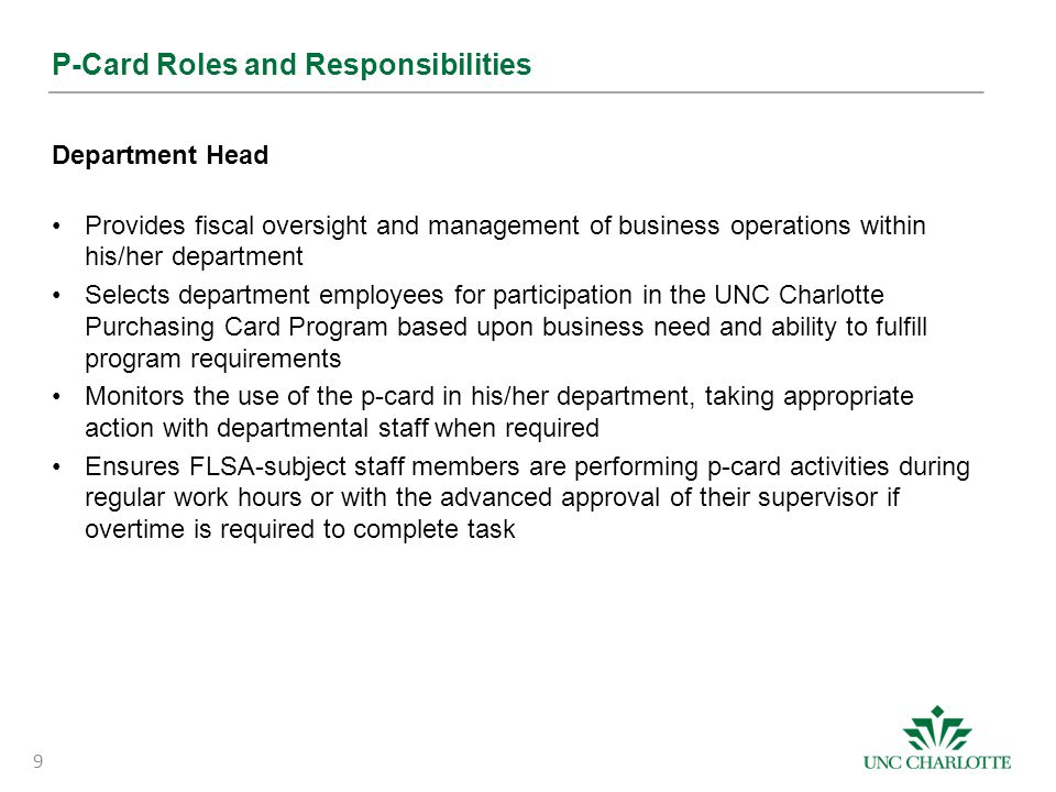 P-Card Roles and Responsibilities Department Head Provides fiscal oversight and management of business operations within his/her department Selects de