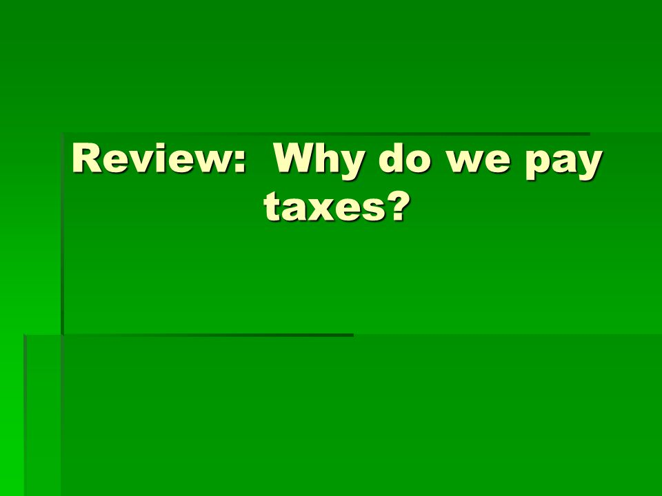 Review: Why do we pay taxes?