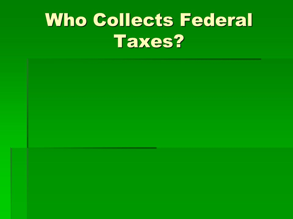 Who Collects Federal Taxes?