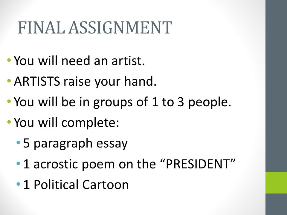 FINAL ASSIGNMENT You will need an artist. ARTISTS raise your hand. You will be in groups of 1 to 3 people. You will complete: 5 paragraph essay 1 acro