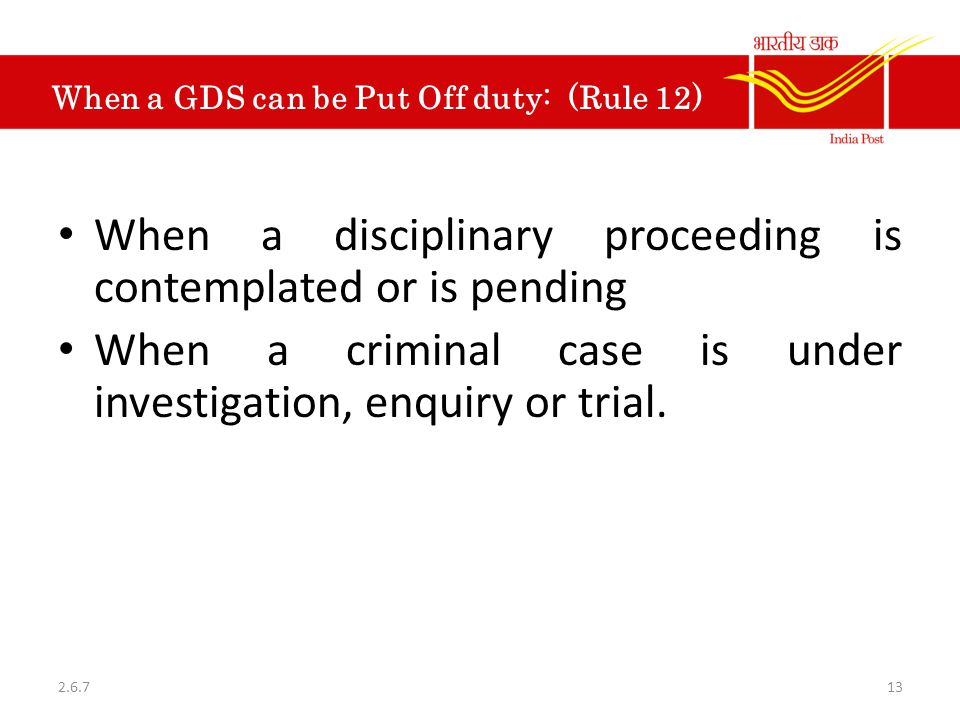 When a GDS can be Put Off duty: (Rule 12) When a disciplinary proceeding is contemplated or is pending When a criminal case is under investigation, en