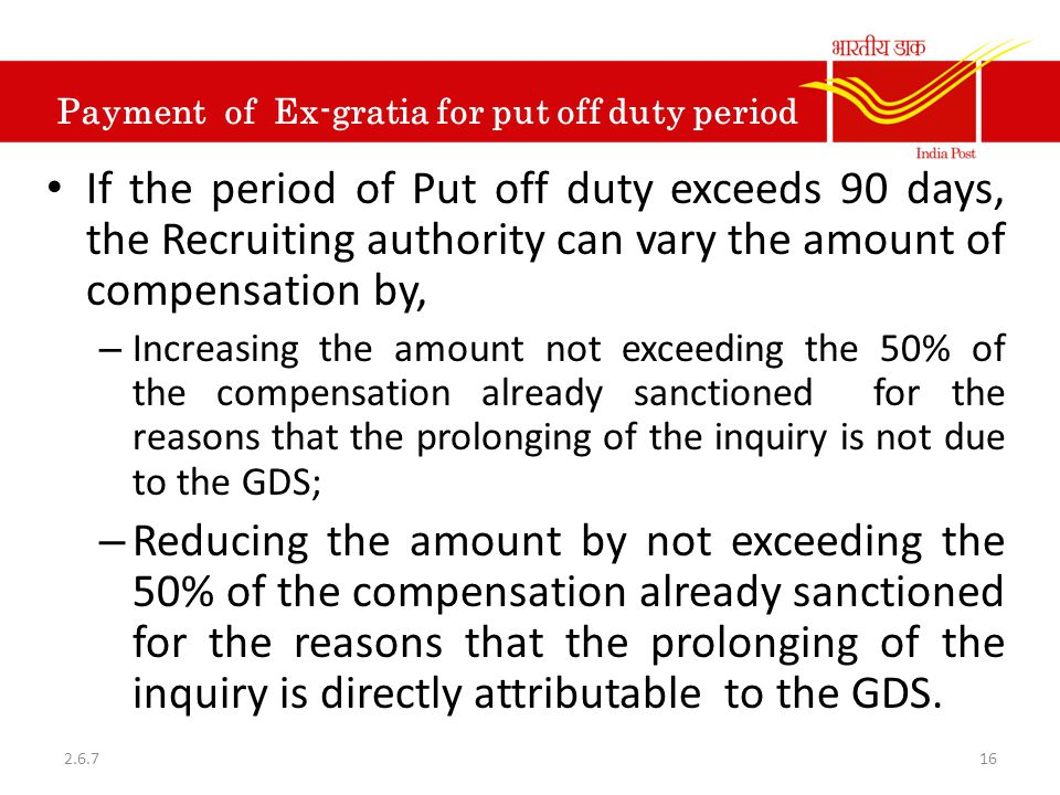 Payment of Ex-gratia for put off duty period If the period of Put off duty exceeds 90 days, the Recruiting authority can vary the amount of compensati
