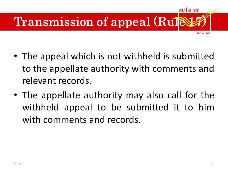 Transmission of appeal (Rule 17) The appeal which is not withheld is submitted to the appellate authority with comments and relevant records. The appe