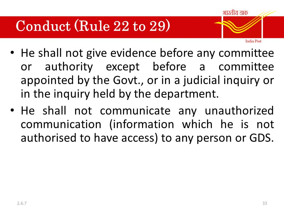 Conduct (Rule 22 to 29) He shall not give evidence before any committee or authority except before a committee appointed by the Govt., or in a judicia