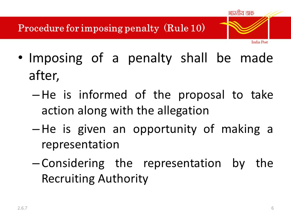 Procedure for imposing penalty (Rule 10) Imposing of a penalty shall be made after, – He is informed of the proposal to take action along with the all