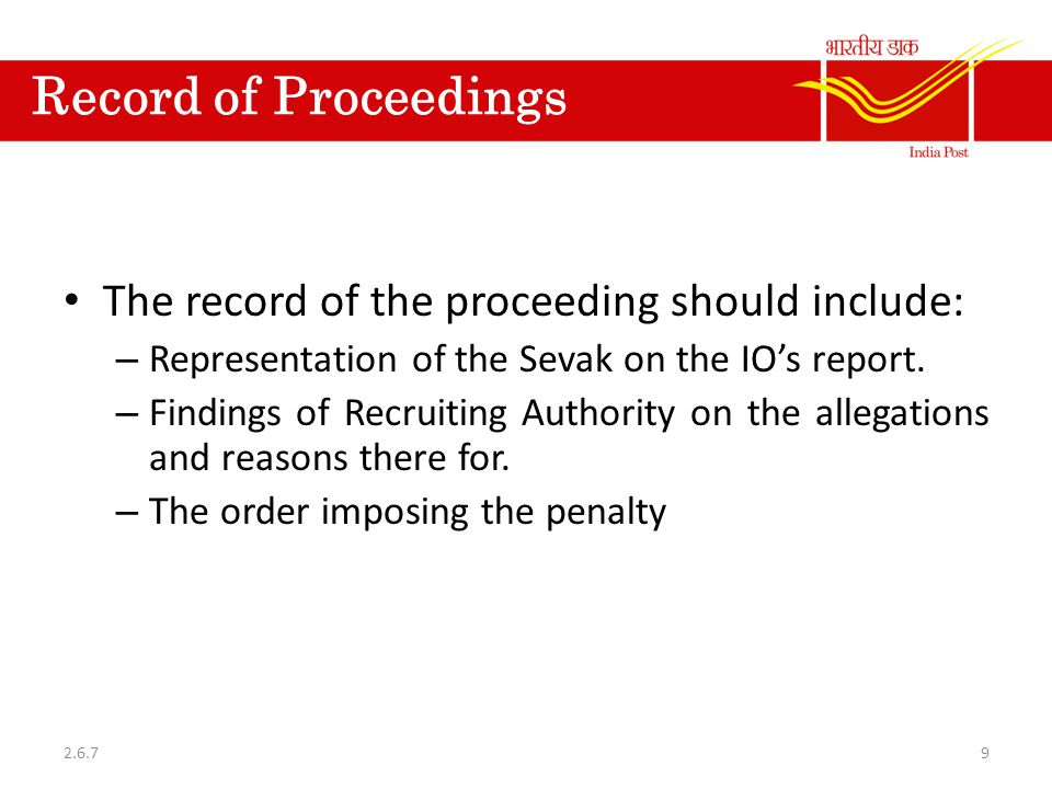 Record of Proceedings The record of the proceeding should include: – Representation of the Sevak on the IO's report. – Findings of Recruiting Authorit