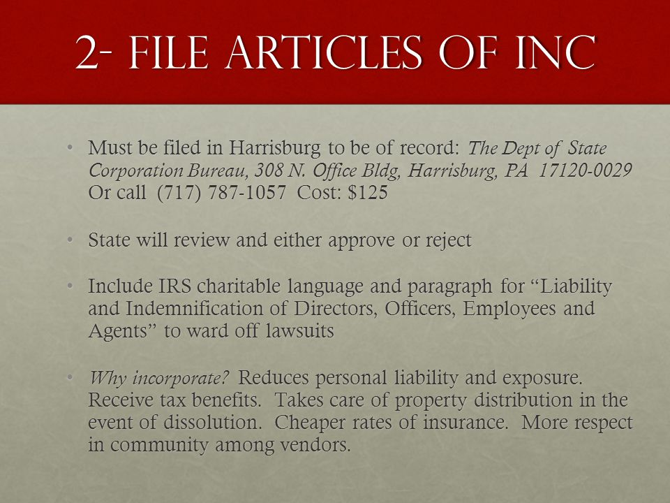 2- File Articles of Inc Must be filed in Harrisburg to be of record: The Dept of State Corporation Bureau, 308 N.