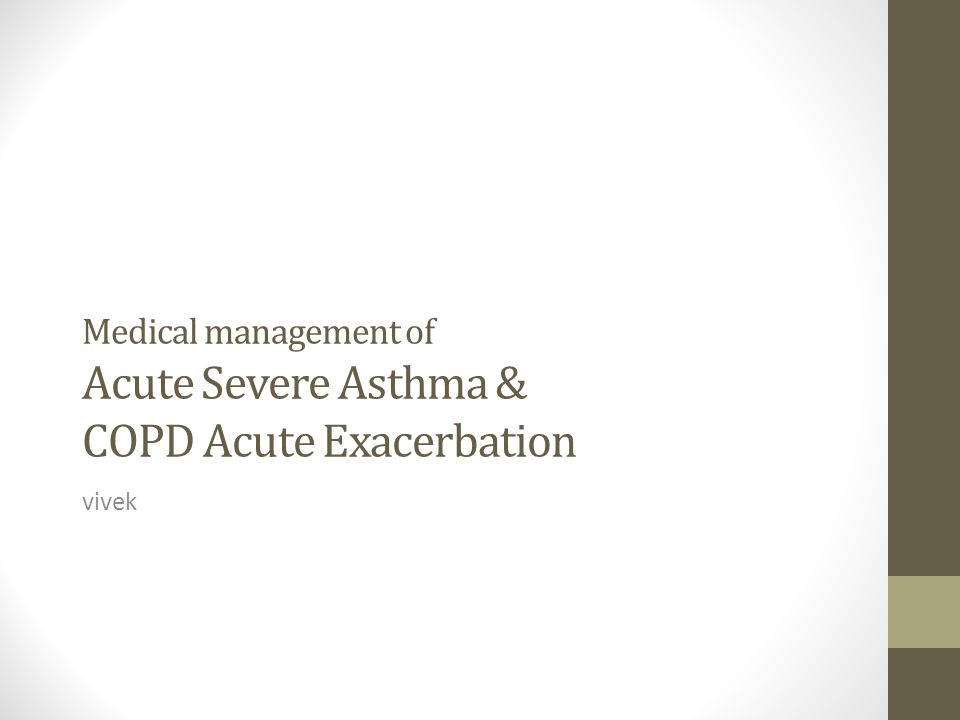 Medical management of Acute Severe Asthma & COPD Acute Exacerbation vivek