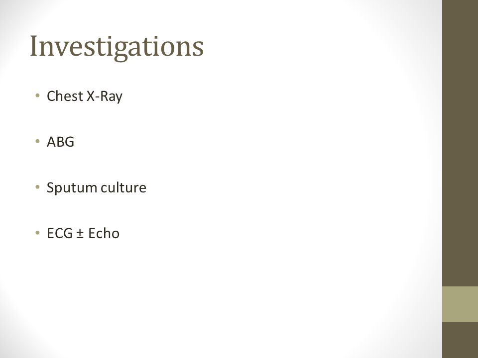 Investigations Chest X-Ray ABG Sputum culture ECG ± Echo