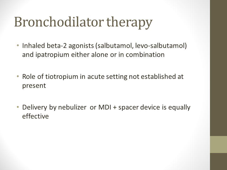 Bronchodilator therapy Inhaled beta-2 agonists (salbutamol, levo-salbutamol) and ipatropium either alone or in combination Role of tiotropium in acute
