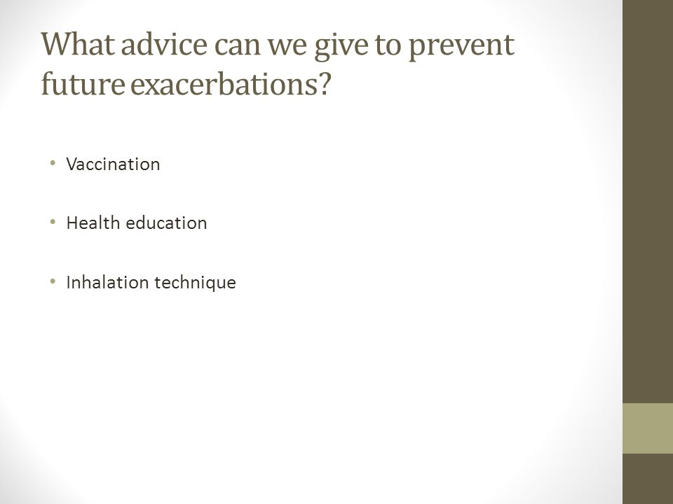 What advice can we give to prevent future exacerbations.