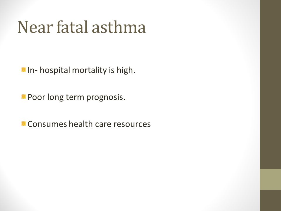 Near fatal asthma In- hospital mortality is high. Poor long term prognosis. Consumes health care resources
