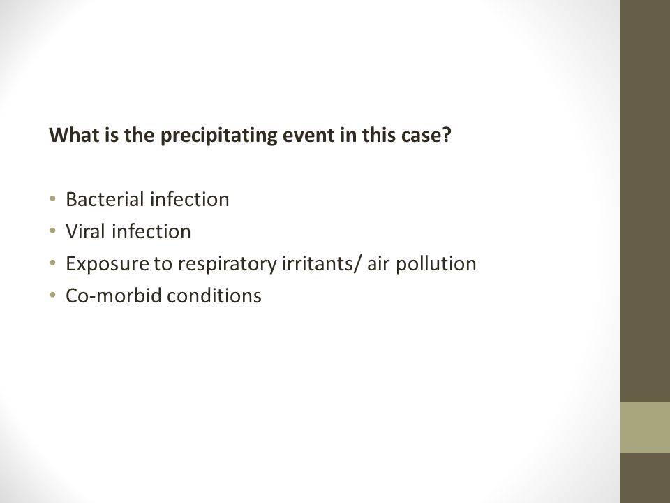 What is the precipitating event in this case? Bacterial infection Viral infection Exposure to respiratory irritants/ air pollution Co-morbid condition