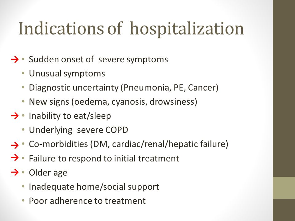 Indications of hospitalization Sudden onset of severe symptoms Unusual symptoms Diagnostic uncertainty (Pneumonia, PE, Cancer) New signs (oedema, cyan