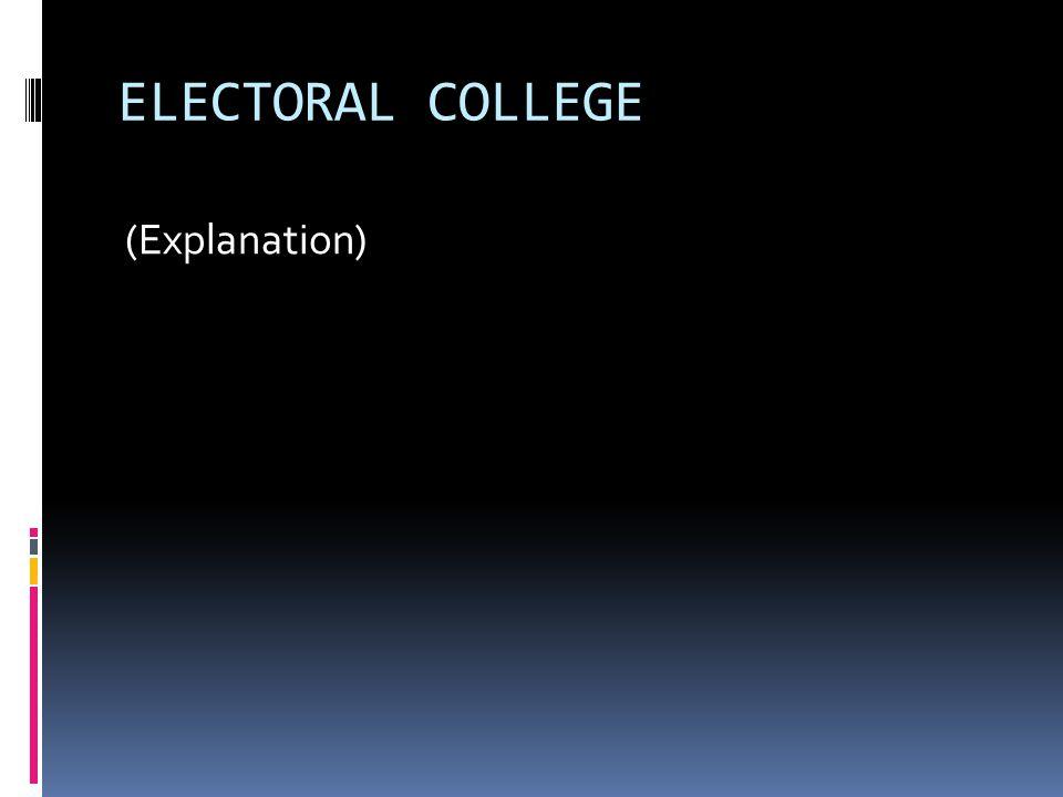 ELECTORAL COLLEGE (Explanation)