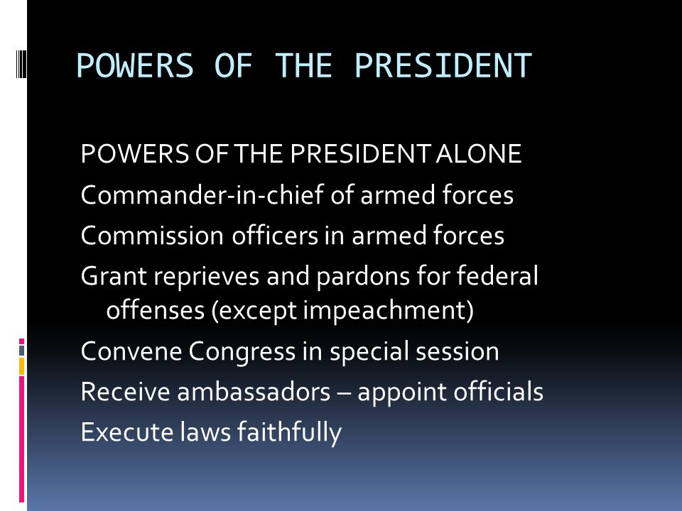 POWERS OF THE PRESIDENT SHARED WITH THE SENATE Make treaties Appoint ambassadors, judges, high officials SHARED WITH CONGRESS AS A WHOLE Approve legislation