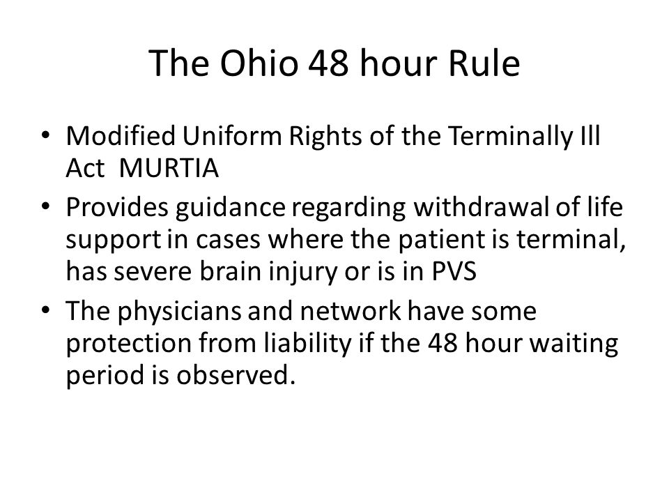 The Ohio 48 hour Rule Modified Uniform Rights of the Terminally Ill Act MURTIA Provides guidance regarding withdrawal of life support in cases where t