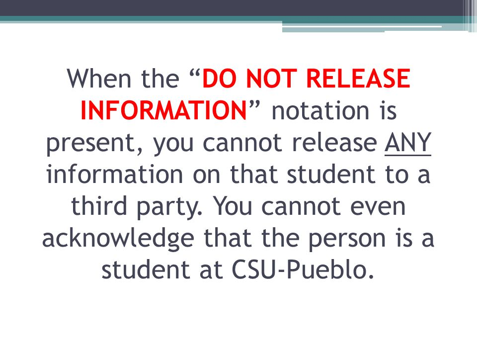 When the DO NOT RELEASE INFORMATION notation is present, you cannot release ANY information on that student to a third party.