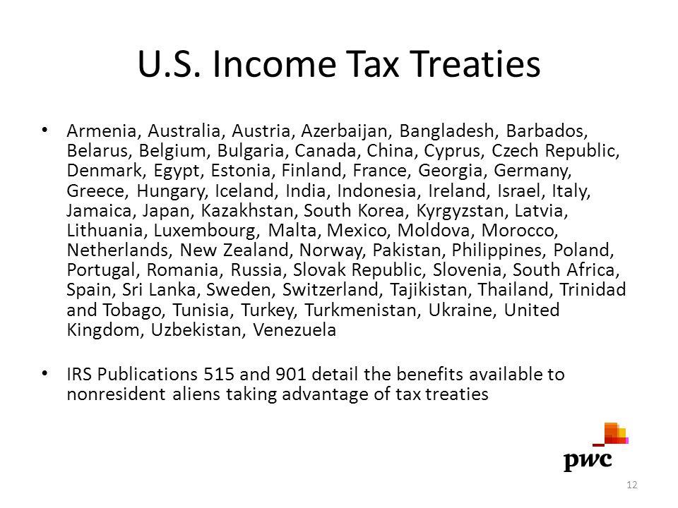 U.S. Income Tax Treaties 12 Armenia, Australia, Austria, Azerbaijan, Bangladesh, Barbados, Belarus, Belgium, Bulgaria, Canada, China, Cyprus, Czech Re