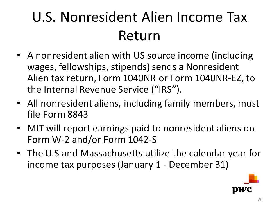 U.S. Nonresident Alien Income Tax Return A nonresident alien with US source income (including wages, fellowships, stipends) sends a Nonresident Alien