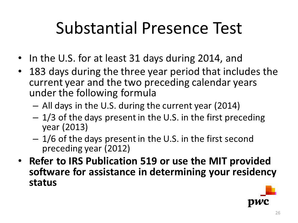 Substantial Presence Test In the U.S. for at least 31 days during 2014, and 183 days during the three year period that includes the current year and t