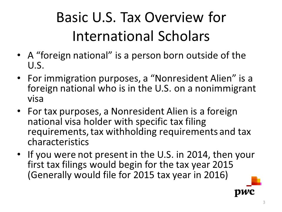 """Basic U.S. Tax Overview for International Scholars A """"foreign national"""" is a person born outside of the U.S. For immigration purposes, a """"Nonresident"""