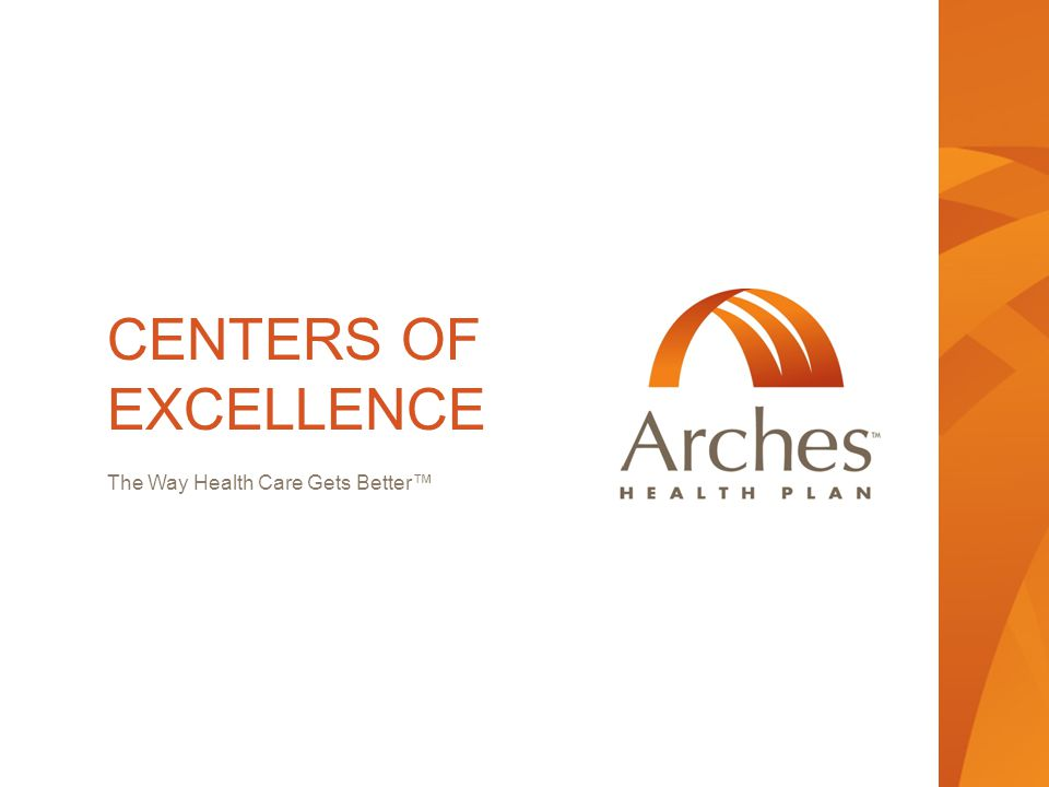 CENTERS OF EXCELLENCE The Way Health Care Gets Better™