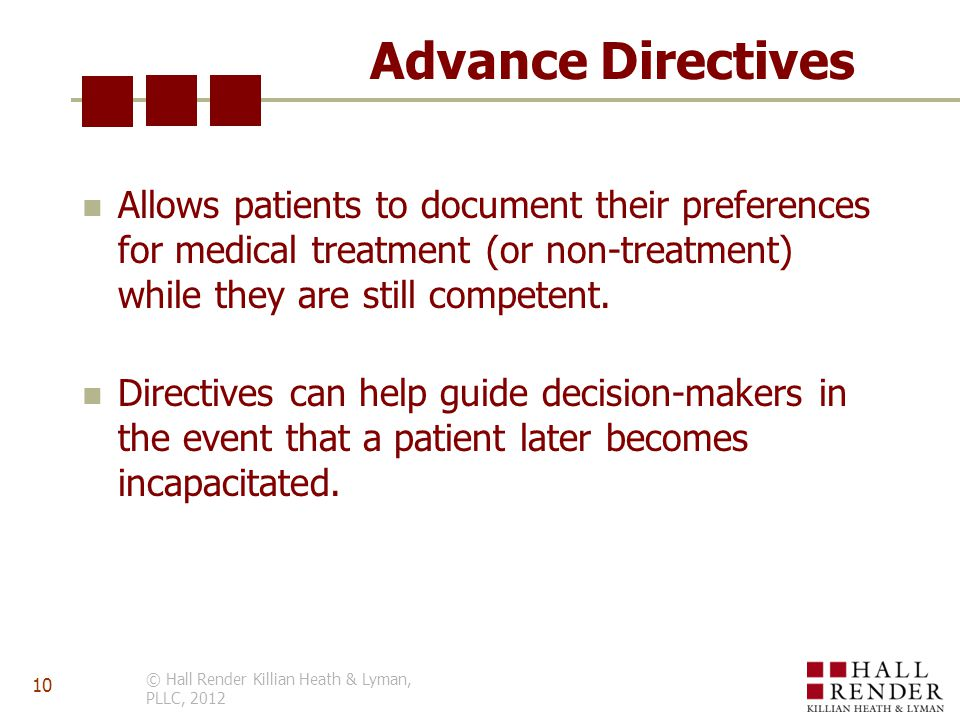 Advance Directives Allows patients to document their preferences for medical treatment (or non-treatment) while they are still competent.