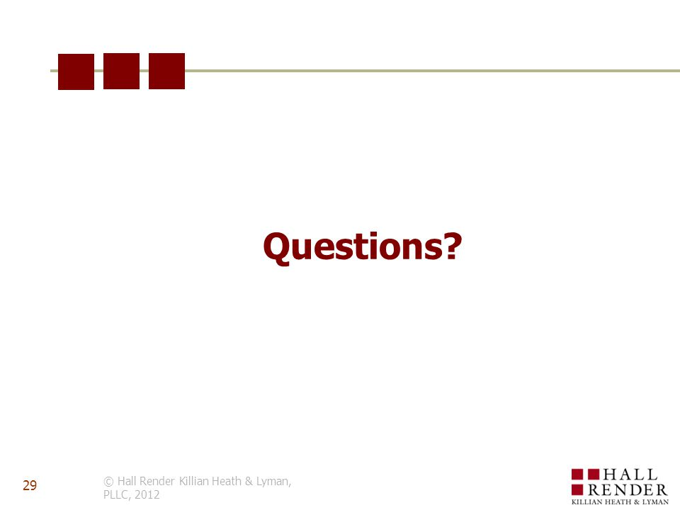Questions? © Hall Render Killian Heath & Lyman, PLLC, 2012 29