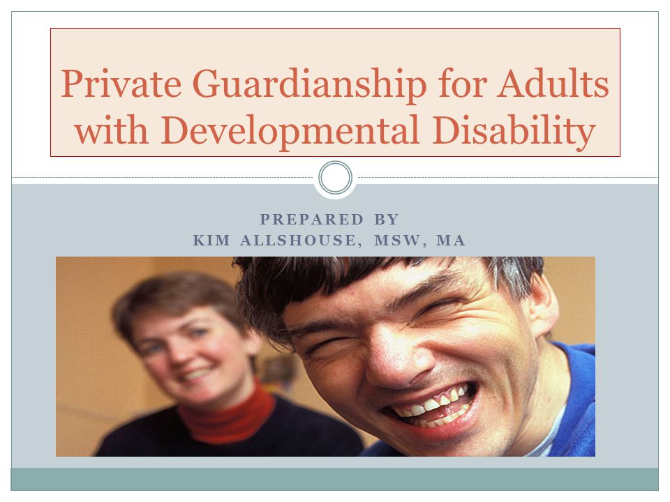 For More Information Probate Court website vermontjudiciary.org Forms Probate Forms Guardianship Involuntary Guardianship Petition DAIL website http://dail.vermont.gov Division of Disability and Aging Services Office of Public Guardian How to petition for guardianship Private guardianship for mentally disabled adults