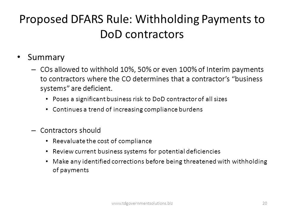 Proposed DFARS Rule: Withholding Payments to DoD contractors Summary – COs allowed to withhold 10%, 50% or even 100% of Interim payments to contractors where the CO determines that a contractor's business systems are deficient.