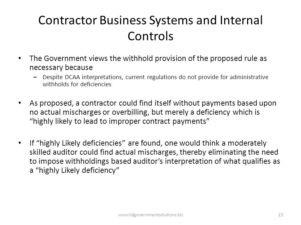 Contractor Business Systems and Internal Controls The Government views the withhold provision of the proposed rule as necessary because – Despite DCAA