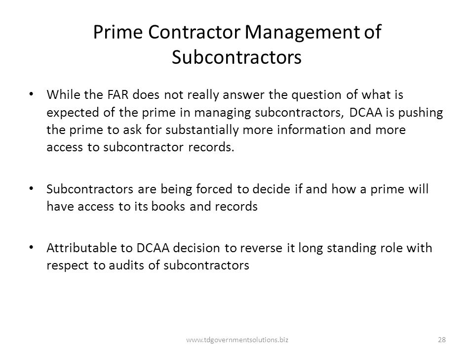 Prime Contractor Management of Subcontractors While the FAR does not really answer the question of what is expected of the prime in managing subcontra
