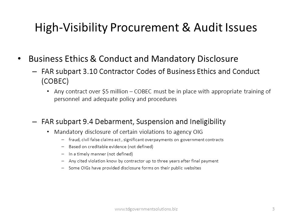 High-Visibility Procurement & Audit Issues Business Ethics & Conduct and Mandatory Disclosure – FAR subpart 3.10 Contractor Codes of Business Ethics a