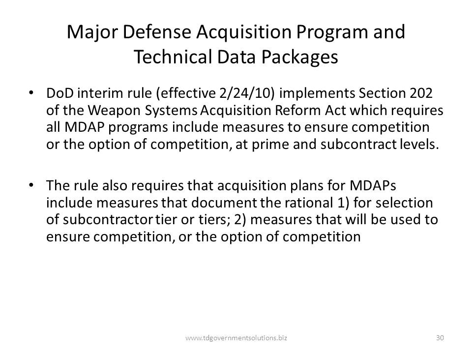 Major Defense Acquisition Program and Technical Data Packages DoD interim rule (effective 2/24/10) implements Section 202 of the Weapon Systems Acquis