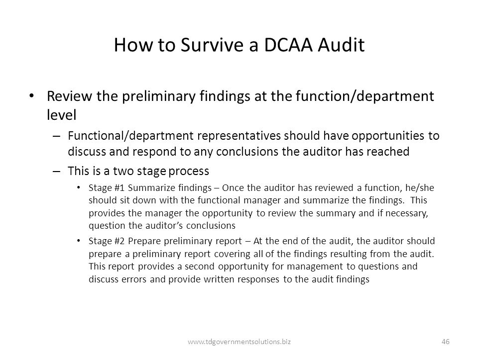 How to Survive a DCAA Audit Review the preliminary findings at the function/department level – Functional/department representatives should have oppor
