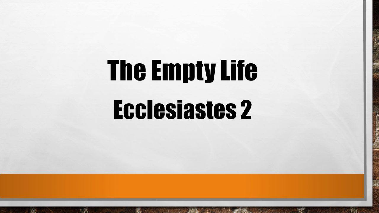 The Empty Life Ecclesiastes 2