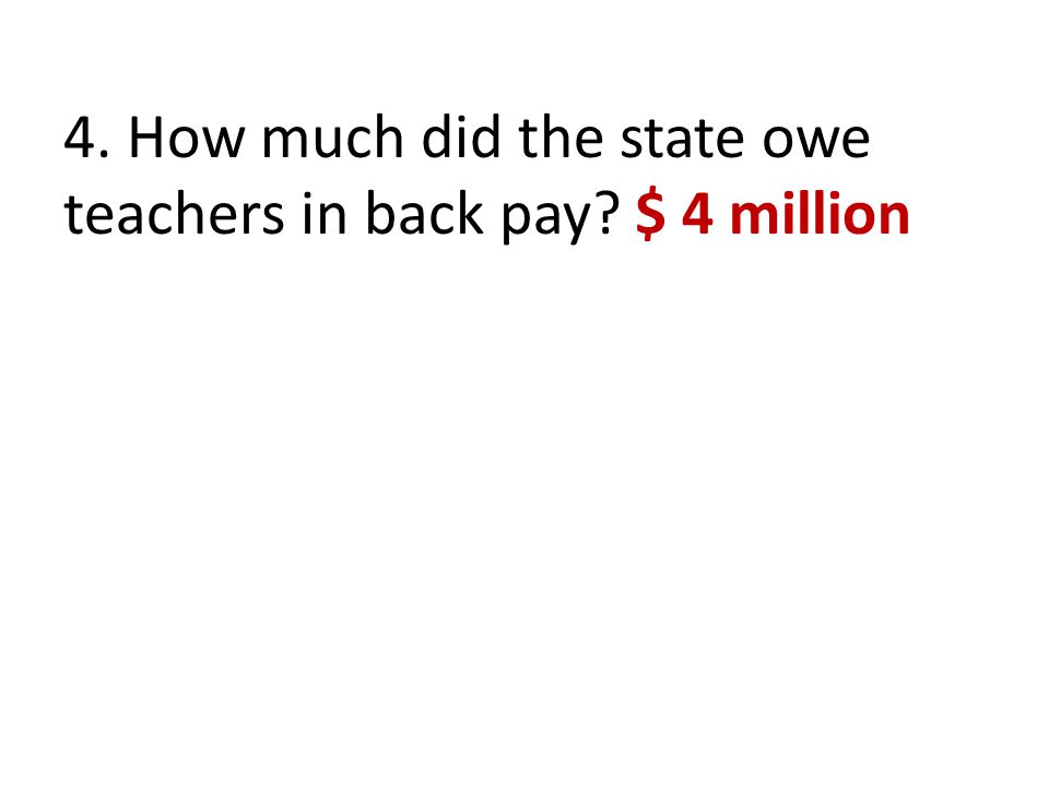 4. How much did the state owe teachers in back pay? $ 4 million