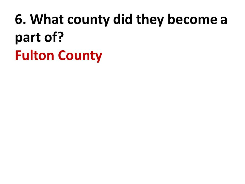 6. What county did they become a part of? Fulton County