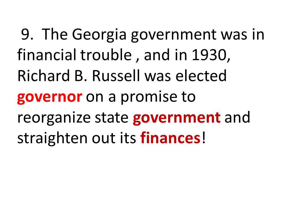 9.The Georgia government was in financial trouble, and in 1930, Richard B.