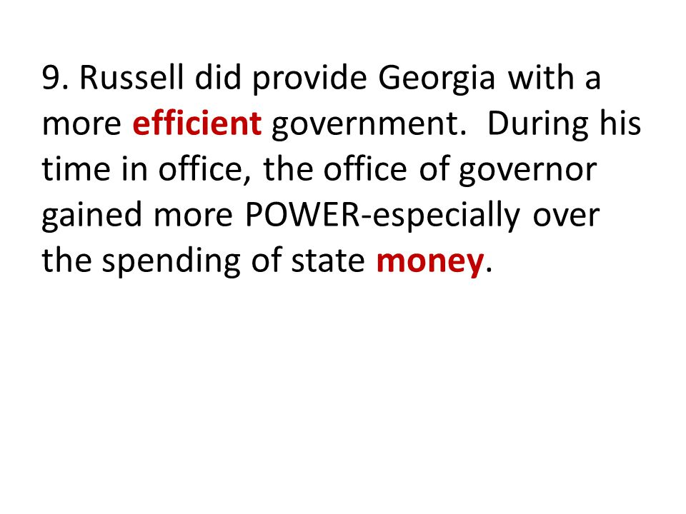 9.Russell did provide Georgia with a more efficient government.