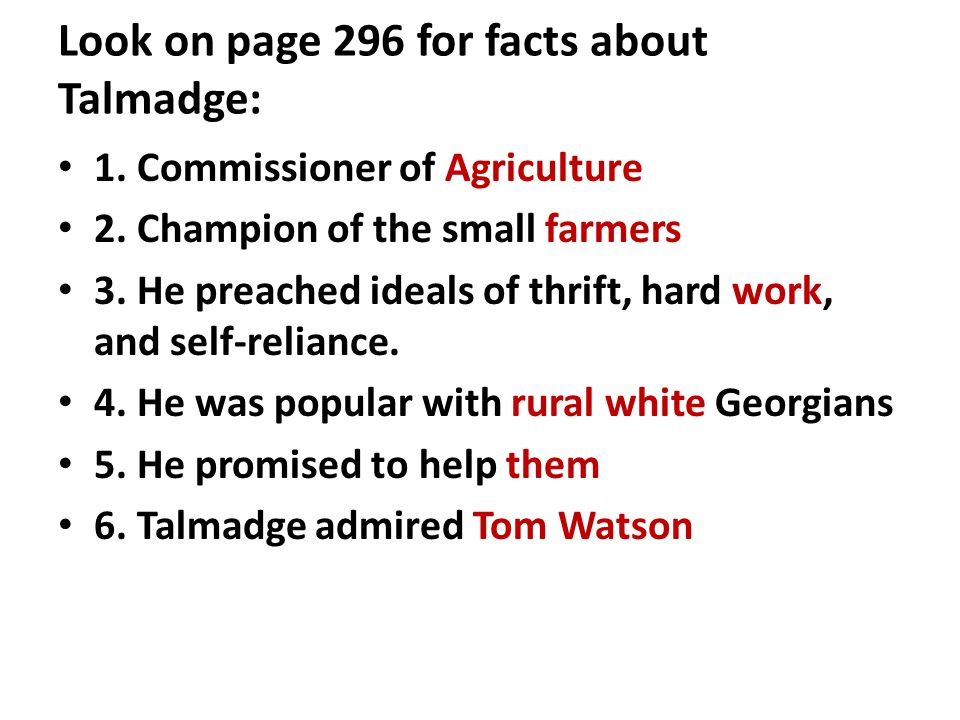 Look on page 296 for facts about Talmadge: 1.Commissioner of Agriculture 2.