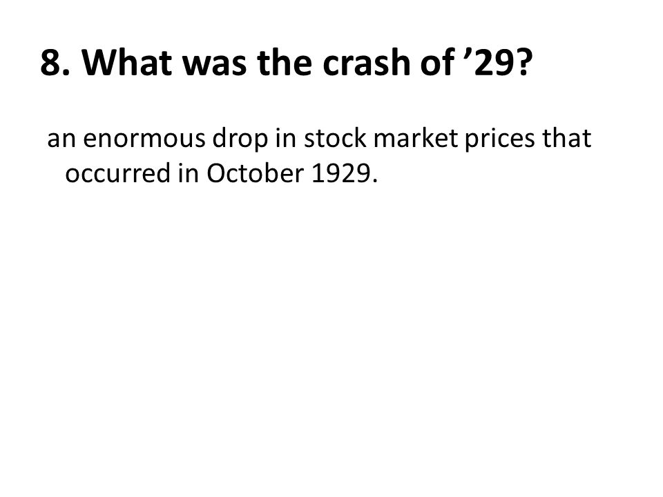 8.What was the crash of '29.